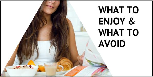 A photo of a healthy and happy looking woman enjoying breakfast with words on top of the white space in the top right corner that say What To Enjoy And What To Avoid